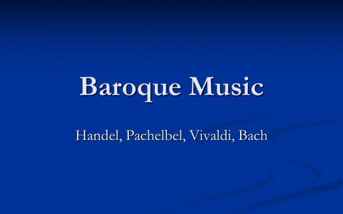 Baroque Music Handel, Pachelbel, Vivaldi, Bach. Key Musical